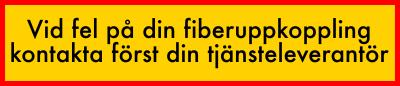Vid fel på fibruppkopplingen, kontakta först tjänsteleverantören